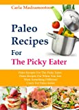 Paleo Recipes For The Picky Eater: Paleo Recipes For When You Just Want Something Different! (Crazy For Paleo Series)