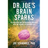 Dr. Joe's Brain Sparks: 179 Inspiring and Enlightening Inquiries into the Science of Everyday Lifeby Joe Schwarcz