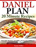 Daniel Plan: 20 Minute Recipes - 25 Delectable, Nutritious, & Fulfilling Meals in Just 20 Minutes