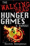 img - for The Walking Dead Hunger Games PARODY (Secret Anonymous Parodies Book 2) book / textbook / text book