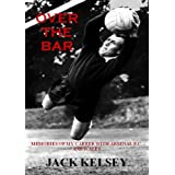 Over the Bar: Memories of My Career with Arsenal FC and Walesby Jack Kelsey