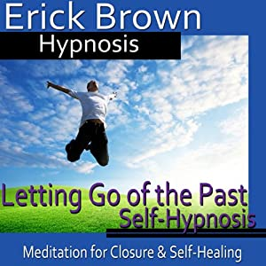 Letting Go of the Past Hypnosis: Meditation for Closure, Hypnosis Self Help, Binaural Beats Nlp | [Erick Brown Hypnosis]