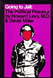 Going to Jail: The Political Prisoner (0394475844) by Howard Levy M.D.