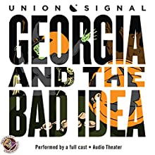 Georgia and the Bad Idea: The Union Signal Radio Theater  by Doug Bost, Jeff Ward Narrated by  full cast