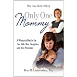 Only One Mommy: A Woman's Battle for Her Life, Her Daughter, and Her Freedom: The Lisa Miller Story ~ Esq Rena M. Lindevaldsen