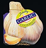 Helene Siegel The Totally Garlic Cookbook (Totally Cookbooks)