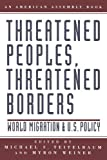 img - for Threatened Peoples, Threatened Borders: World Migration & U.S. Policy (American Assembly Books) book / textbook / text book
