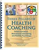 Three Pillars of Health Coaching: Patient Activation, Motivational Interviewing and Positive Psychology
