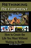 img - for Rethinking Retirement - How to Create the Life You Want Without Waiting to Retire by Weber CFP, Keith J (2010) Paperback book / textbook / text book
