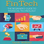 FinTech: The Beginner's Guide to Financial Technology | Jacob William