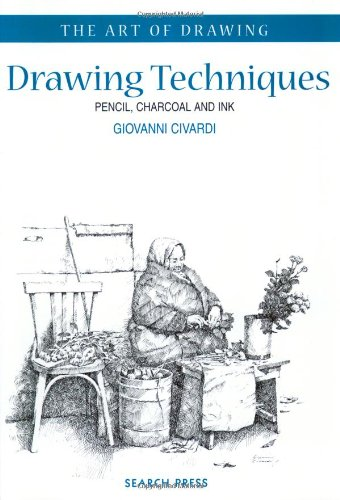 Drawing Techniques: Pencil, Charcoal and Ink (Art of Drawing)