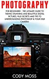 photographer: for newbies! - the greatest Guide To Taking beautiful And striking Digital images, Plus Secrets and methods for Understanding Photoshop & ... portrait digital photography, DSLR Photography)