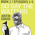 So Say the Waiters (episodes 1-5) Audiobook by Justin Sirois Narrated by Pete Mutino