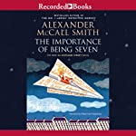 The Importance of Being Seven (       UNABRIDGED) by Alexander McCall Smith Narrated by Robert Ian Mackenzie