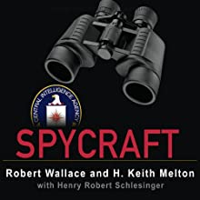 Spycraft: The Secret History of the CIA's Spytechs from Communism to Al-Qaeda (       UNABRIDGED) by Robert Wallace, Henry Robert Schelsinger Narrated by David Drummond