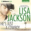 He's Just a Cowboy: A Selection from Secrets and Lies (       UNABRIDGED) by Lisa Jackson Narrated by Renee Raudman