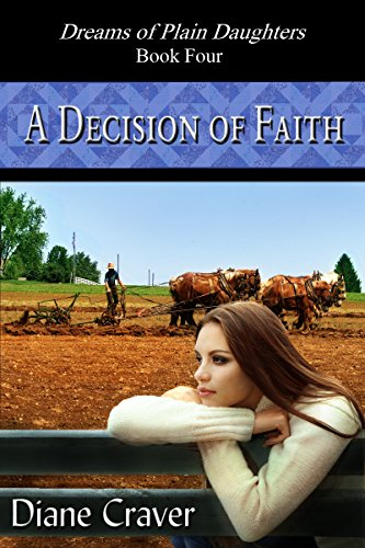 Book: A Decision of Faith (Dreams of Plain Daughters Book 4) by Diane Craver