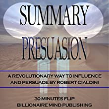 Summary: Pre-Suasion: A Revolutionary Way to Influence and Persuade by Robert Cialdini | Livre audio Auteur(s) :  Billionaire Mind Publishing, 30 Minutes Flip Narrateur(s) : Earl Hall
