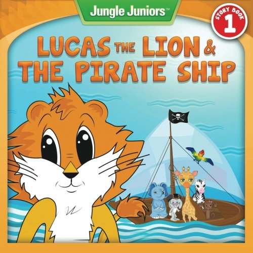 lucas-the-lion-the-pirate-ship-jungle-juniors-storybook-series-volume-1