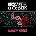 Beggars and Choosers Audiobook by Nancy Kress Narrated by Stefan Rudnicki, Cassandra Campbell, Mirron Willis, Kirsten Potter