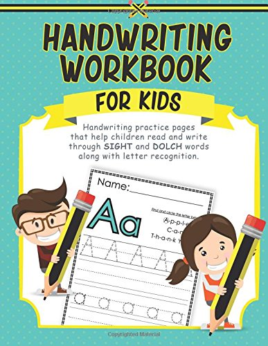 Handwriting Workbook for Kids: Handwriting practice pages that help children read and write through SIGHT and DOLCH words along with letter recognition.