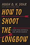 How to Shoot the Longbow: A Guide fro...