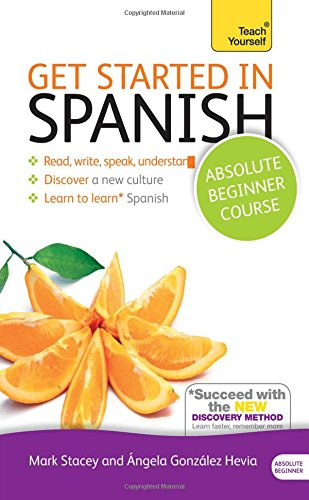 Get Started in Spanish Absolute Beginner Course: Learn to read, write, speak and understand a new language (Teach Yourself)