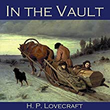 In the Vault (       UNABRIDGED) by H. P. Lovecraft Narrated by Cathy Dobson