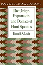 The Origin Expansion and Demise of Plant Species Oxford Series in Ecology and Evolution