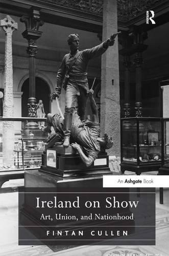 Ireland on Show: Art, Union, and Nationhood