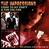 The Impressions Come to My Party/Fan the Fire