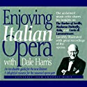 Enjoying Italian Opera with Dale Harris Audiobook by Dale Harris Narrated by Dale Harris