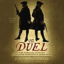 The Duel: The Parallel Lives of Alexander Hamilton and Aaron Burr Audiobook by Judith St. George Narrated by John H. Mayer