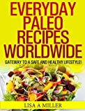img - for Everyday Paleo Recipes Worldwide: Gateway to a Safe and Healthy Lifestyle! book / textbook / text book