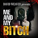 Me and My Bitch Audiobook by David Weaver Narrated by Madison Vaughan