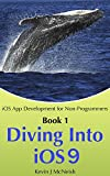 Diving Into iOS 9: The Series on How to Write iPhone & iPad Apps (iOS App Development for Non-Programmers Book 1)