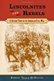 img - for By Robert Tracy McKenzie - Lincolnites and Rebels: A Divided Town in the American Civil War book / textbook / text book