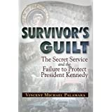 Survivor's Guilt: The Secret Service and the Failure to Protect President Kennedy ~ Vincent Michael Palamara