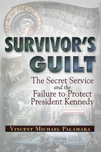 Survivor's Guilt: The Secret Service and the Failure to Protect President Kennedy: Vincent Michael Palamara: 9781937584603: Amazon.com: Books