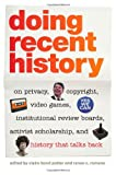 img - for Doing Recent History: On Privacy, Copyright, Video Games, Institutional Review Boards, Activist Scholarship, and History That Talks Back (Since 1970: Histories of Contemporary America) book / textbook / text book