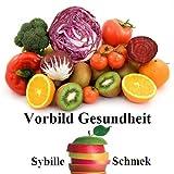"""Gesundheit als Vorbild - gesunde Lebensmittelvon """"Sybille Schmek"""""""