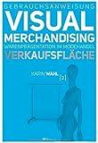 Gebrauchsanweisung Visual Merchandising Band 2 Verkaufsfläche: Warenpräsentation im Modehandel