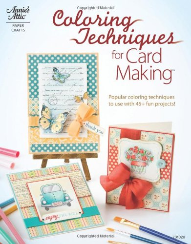 Coloring Techniques for Card Making (Annie's Attic: Paper Crafts)