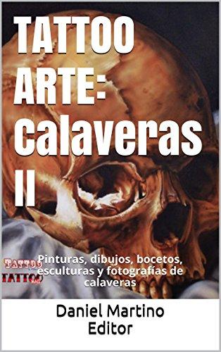 TATTOO ARTE: Calaveras II: Pinturas, dibujos, bocetos, esculturas y fotografías de calaveras (Planeta Tattoo nº 2)