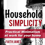 Household Simplicity: Practical Minimalism at Work for Your Home (Practical Minimalism Book Series) | [Faith Janes]