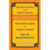 My Uncle Jules and Other Stories/Mon oncle Jules et autres contes: A Dual-Language Book (Dover Dual Language French) (English and French Edition) ~ Guy de Maupassant