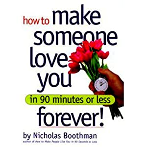 How to Make Someone Love You Forever! In 90 Minutes or Less | [Nicholas Boothman]