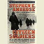 Citizen Soldiers: From the Normandy Beaches to the Surrender of Germany | Stephen E. Ambrose