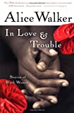 In Love & Trouble: Stories of Black Women (0156028638) by Walker, Alice