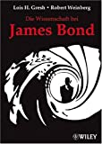 Die Wissenschaft bei James Bond - Lois H. Gresh